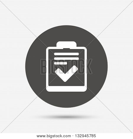 Checklist sign icon. Control list symbol. Survey poll or questionnaire feedback form. Gray circle button with icon. Vector