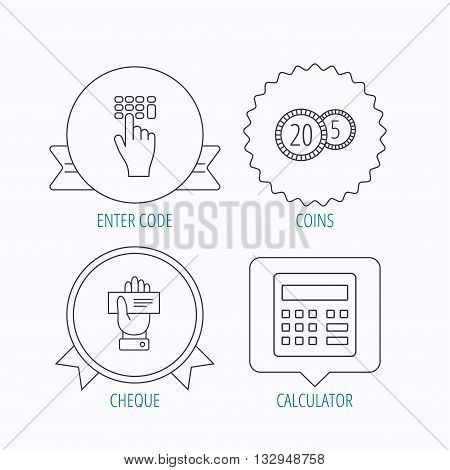 Calculator, coins and cheque icons. Enter code linear sign. Award medal, star label and speech bubble designs. Vector