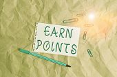 Writing Note Showing Earn Points. Business Photo Showcasing To Get Praise Or Approval For Something  poster