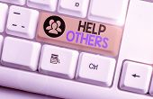 Text Sign Showing Help Others. Conceptual Photo The Action Of Helping Someone To Do Something Or Ass poster