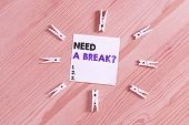 Word Writing Text Need A Brake Question. Business Concept For More Time To Relax Chill Out Freedom S poster