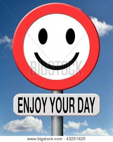 Genießen Sie den Tag, haben Sie eine gute Zeit, genießen Ihren Aufenthalt