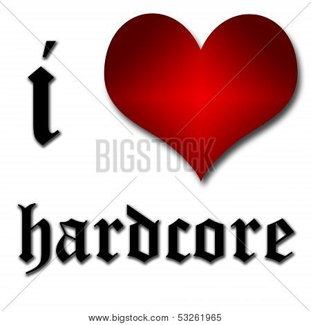 I Love Hardcore. Funny Concept Of Heart And Inscription Or Text