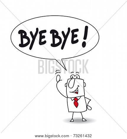 Bye bye. This man says bye bye !!!
