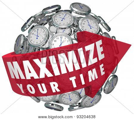 Maximize Your Time words on a red arrow around a sphere or ball of clocks to illustrate making moments last and prolonging enjoyment
