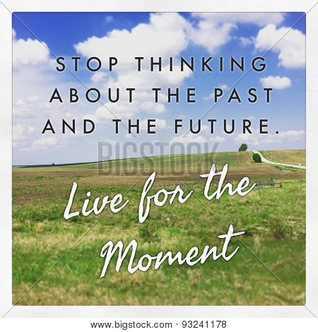 Inspirational Typographic Quote - Stop thinking about the past and the future Live for the moment