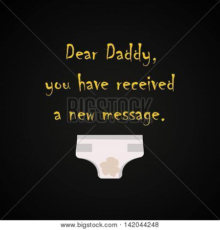 Dear Daddy you have received a new message - funny inscription template