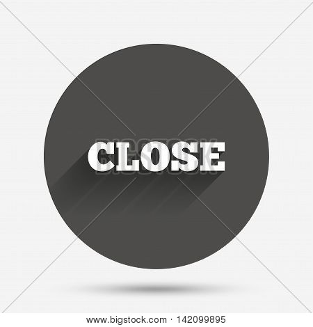 Close sign icon. Cancel symbol. Circle flat button with shadow. Vector