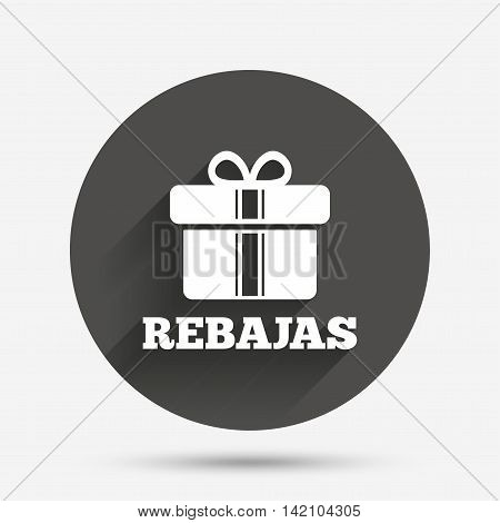 Rebajas - Discounts in Spain sign icon. Gift box with ribbons symbol. Circle flat button with shadow. Vector