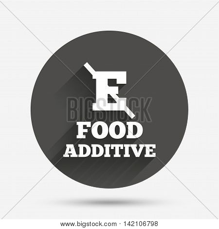 Food additive sign icon. Without E symbol. Healthy natural food. Circle flat button with shadow. Vector