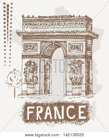 Sketch Triumphal Arch in Paris, France. Vector illustration in vintage style. Tshirt design with hand drawing Triumphal Arch and text France.