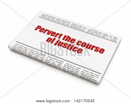 Law concept: newspaper headline Pervert the course Of Justice on White background, 3D rendering