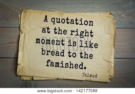 TOP 70 Talmud quote.A quotation at the right moment is like bread to the famished.