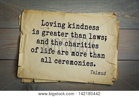 TOP 70 Talmud quote.Loving kindness is greater than laws; and the charities of life are more than all ceremonies.