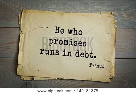 TOP 70 Talmud quote.He who promises runs in debt.
