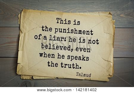 TOP 70 Talmud quote.This is the punishment of a liar: he is not believed, even when he speaks the truth.