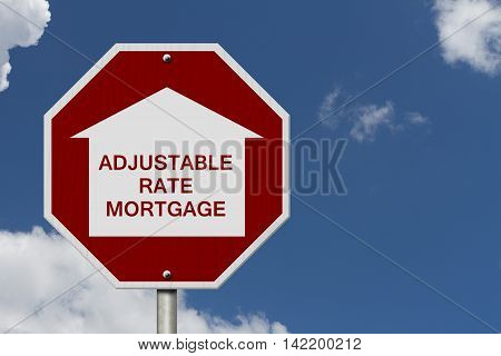 Stop getting a adjustable rate mortgages Road Sign Red and White Stop Sign with words adjustable rate mortgage with home symbol with sky background, 3D Illustration