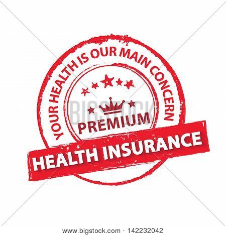 Premium Health Insurance. Your health is our main concern - printable red stamp / label/ CMYK colors used