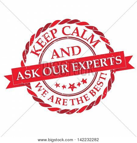Keep calm and Ask our experts. We are the best - grunge red consultancy label for businesses. Print colors used