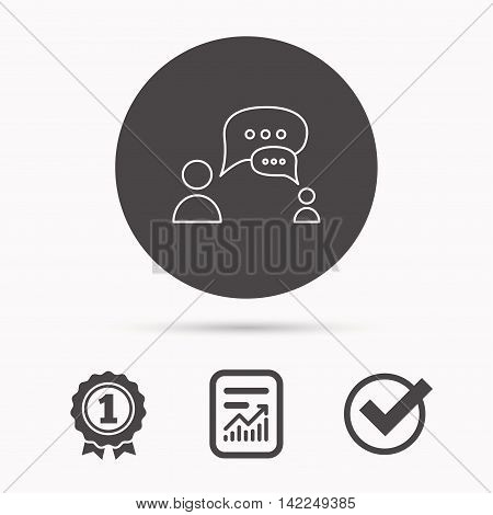 Dialog icon. Chat speech bubbles sign. Discussion messages symbol. Report document, winner award and tick. Round circle button with icon. Vector