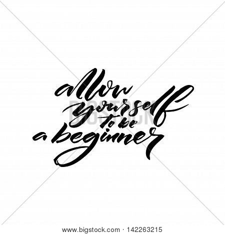 Allow yourself to be a beginner. Inspiration saying black ink calligraphy isolated on white background.