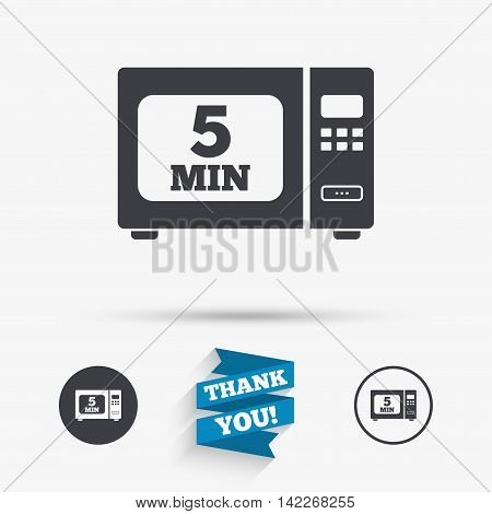 Cook in microwave oven sign icon. Heat 5 minutes. Kitchen electric stove symbol. Flat icons. Buttons with icons. Thank you ribbon. Vector