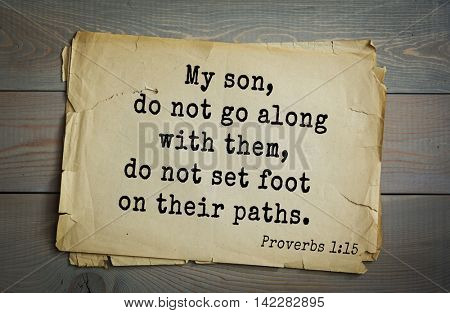 TOP-700 Bible verses from Proverbs. My son, do not go along with them, do not set foot on their paths .