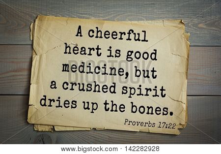 TOP-700 Bible verses from Proverbs.A cheerful heart is good medicine, but a crushed spirit dries up the bones.