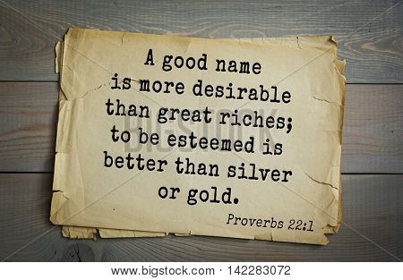 TOP-700 Bible verses from Proverbs. A good name is more desirable than great riches; to be esteemed is better than silver or gold.