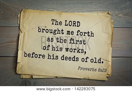 TOP-700 Bible verses from Proverbs. The LORD brought me forth as the first of his works, before his deeds of old.