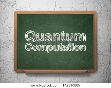 Science concept: text Quantum Computation on Green chalkboard on grunge wall background, 3D rendering