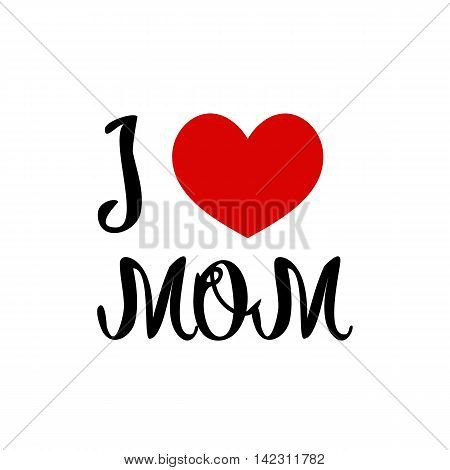 I love you mom. Red heart simple symbol white background. Calligraphic inscription lettering hand drawn vector illustration greeting.