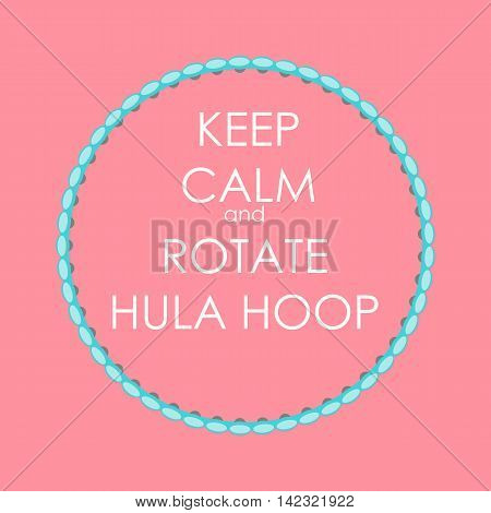 Keep Calm and Rotate Hula Hoop Creative Poster Concept. Card of invitation, motivation. Vector Illustration EPS10