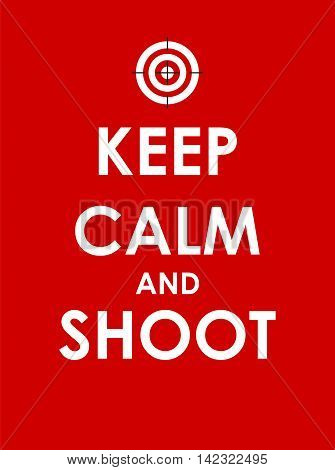 Keep Calm and Shoot Creative Poster Concept. Card of Invitation, Motivation. Vector Illustration EPS10