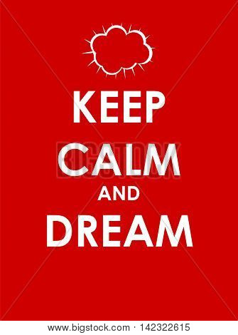 Keep Calm and  Dream Creative Poster Concept. Card of Invitation, Motivation. Vector Illustration EPS10