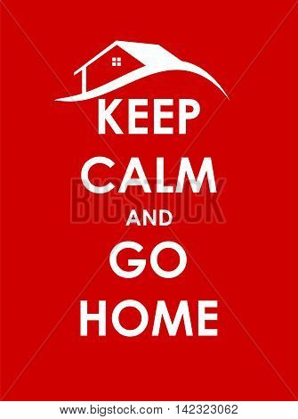 Keep Calm and go Home Creative Poster Concept. Card of Invitation, Motivation. Vector Illustration EPS10