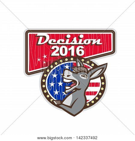 Illustration of a democrat donkey mascot of the democratic grand old party gop smiling looking to the side set inside oval shape with american stars and stripes flag in the background and the words Decision 2016 inside a rectangle shape.