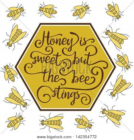 Hand drawn lettering life quote. Honey is sweet but the bee stings.