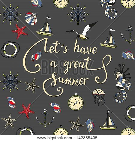 Let s have a great summer. Lettering quote on a grey background with with sea shells, starfish and sea horse. Vector.