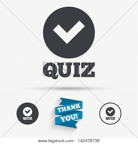 Quiz with check sign icon. Questions and answers game symbol. Flat icons. Buttons with icons. Thank you ribbon. Vector