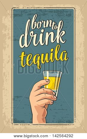 Male hand holding glass tequila. Vintage vector flat illustration for label poster invitation to invitation to party and birthday.