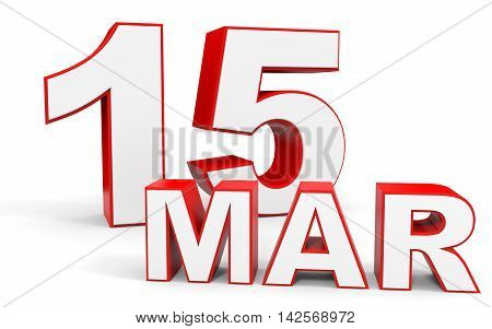 March 15. 3D Text On White Background.
