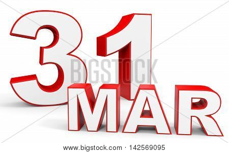 March 31. 3D Text On White Background.