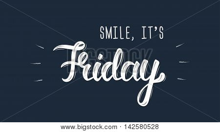 Smile its friday. Trendy hand lettering quote fashion graphics art print for posters and greeting cards design. Calligraphic isolated quote in white ink. Vector illustration