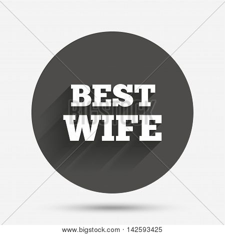 Best wife sign icon. Award symbol. Circle flat button with shadow. Vector