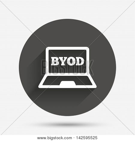 BYOD sign icon. Bring your own device symbol. Laptop icon. Circle flat button with shadow. Vector