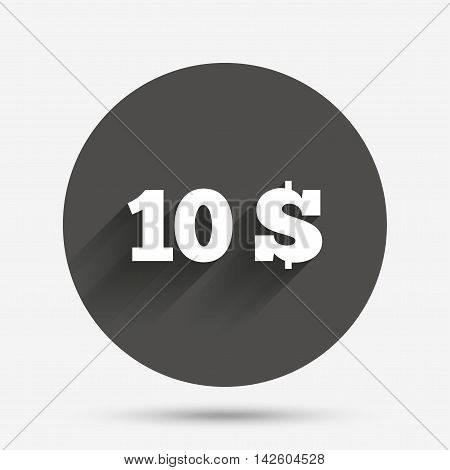 10 Dollars sign icon. USD currency symbol. Money label. Circle flat button with shadow. Vector