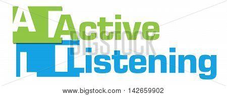 Active listening text alphabets written over green blue  background.