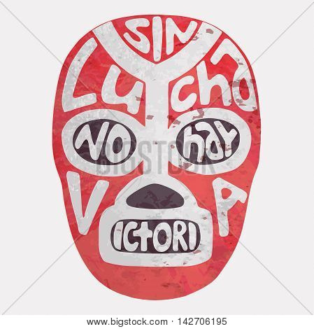 Luchador or fighter mask. Hand-drawn lucha libre free fight masks - with text Sin lucha no hay victoria. mean no fighting, no victory on the white background. Vector illustration