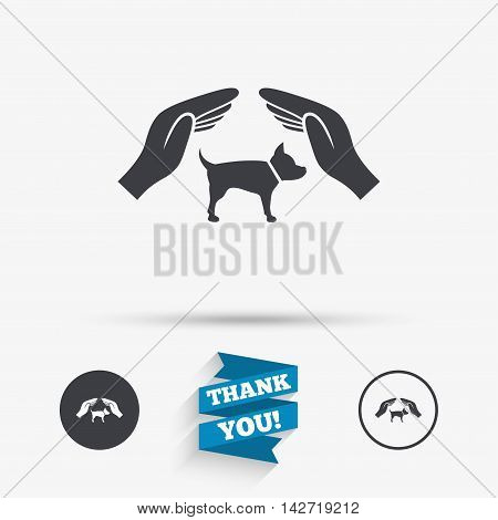 Protection of animals pets sign icon. Hands protect dog symbol. Shelter for dogs. Animals insurance. Flat icons. Buttons with icons. Thank you ribbon. Vector